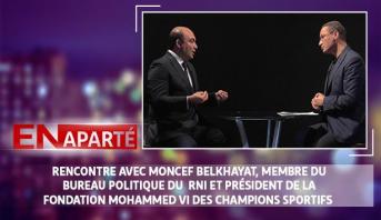 En aparté > Rencontre avec Moncef Belkhayat, membre du bureau politique du RNI et président de la Fondation Mohammed VI des champions sportifs