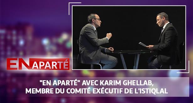 """""""En Aparté"""" avec Karim Ghellab, membre du comité exécutif de l'Istiqlal"""