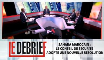 """Le debrief > """"Sahara marocain : Le conseil de sécurité adopte une nouvelle résolution"""""""