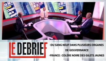 Le debrief > -Du sang neuf dans plusieurs organes de gouvernance -France : Colère noire des gilets jaunes