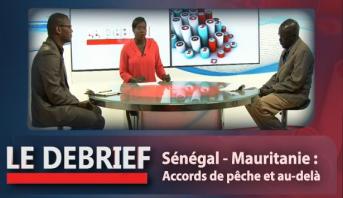 Le debrief > Sénégal - Mauritanie : Accords de pêche et au-delà