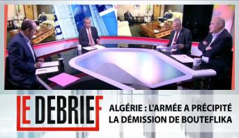 Le debrief > Algérie : L'armée a précipité la démission de Bouteflika