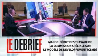 Le debrief > Maroc: début des travaux de la Commission spéciale sur le modèle de développement (CSMD)