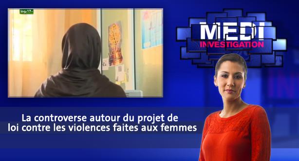 Medi Investigation > La controverse autour du projet de loi contre les violences faites aux femmes