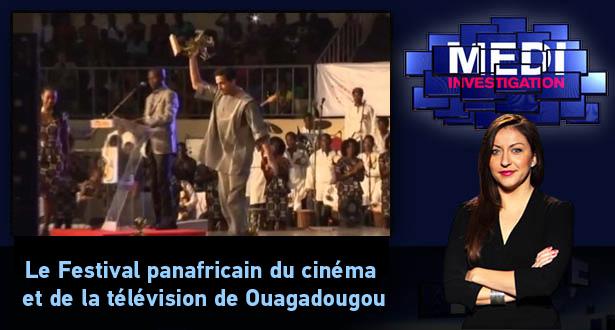 Medi Investigation : Le Festival panafricain du cinéma et de la télévision de Ouagadougou