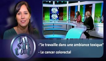 """On s'dit tout > """"Je travaille dans une ambiance toxique"""" & Le cancer colorectal"""
