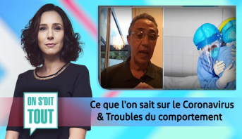 On s'dit tout > Ce que l'on sait sur le Coronavirus & Troubles du comportement