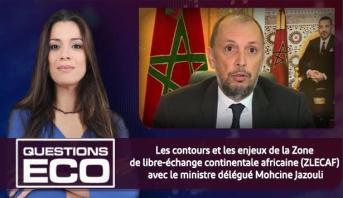 Questions ÉCO > Les contours et les enjeux de la Zone de libre-échange continentale africaine (ZLECAF) avec le ministre délégué Mohcine Jazouli