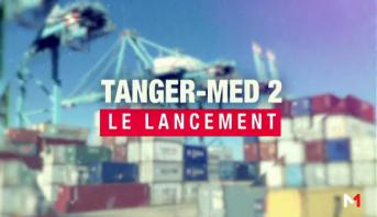 Edition Spéciale > Emission spéciale : lancement des opérations portuaires de Tanger Med II