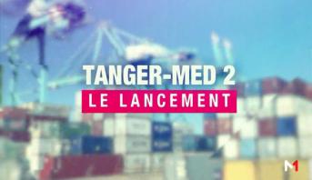 Edition Spéciale > Emission spéciale: lancement des opérations portuaires de Tanger Med 2