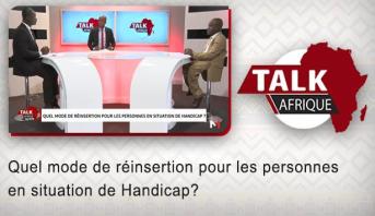 Talk Afrique > Quel mode de réinsertion pour les personnes en situation de Handicap?