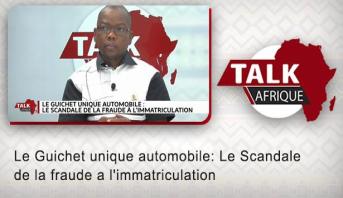 Talk Afrique > Le Guichet unique automobile: Le Scandale de la fraude a l'immatriculation
