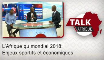 Talk Afrique > L'Afrique au mondial 2018: Enjeux sportifs et économiques