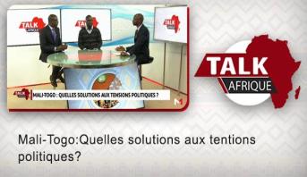 Talk Afrique > Mali-Togo:Quelles solutions aux tentions politiques?