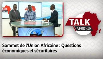 Talk Afrique > Sommet de l'Union Africaine : Questions économiques et sécuritaires