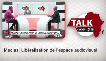 Talk Afrique > Médias: Libéralisation de l'espace audiovisuel