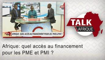 Talk Afrique > Afrique: quel accès au financement pour les PME et PMI ?