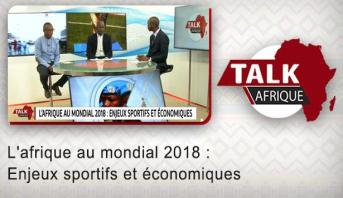 Talk Afrique > L'afrique au mondial 2018 : Enjeux sportifs et économiques