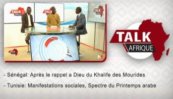 Talk Afrique > Sénégal: Après le rappel a Dieu du Khalife des Mourides & Tunisie: Manifestations sociales, Spectre du Printemps arabe