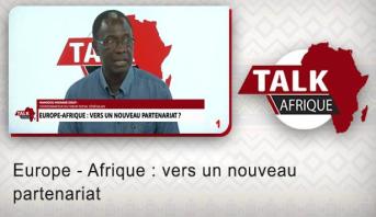 Talk Afrique > Europe - Afrique : vers un nouveau partenariat