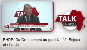 Talk Afrique > RHDP: Du Groupement au parti Unifié, Enjeux  et réalités