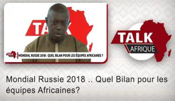 Talk Afrique > Mondial Russie 2018 .. Quel Bilan pour les équipes Africaines?