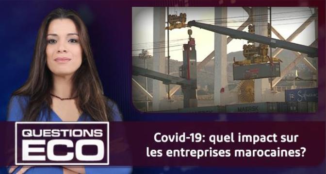 Questions ÉCO > Covid-19: quel impact sur les entreprises marocaines?