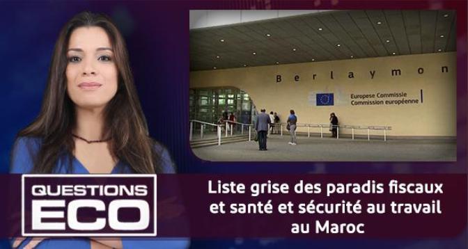 Questions ÉCO > Liste grise des paradis fiscaux et santé et sécurité au travail au Maroc