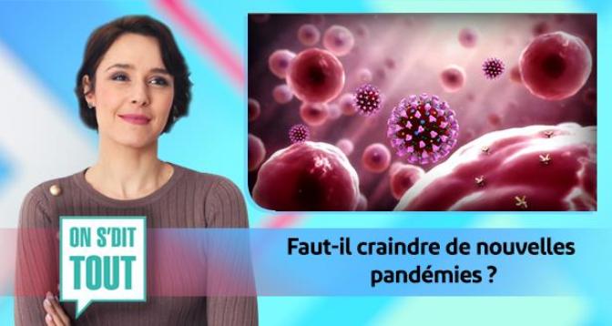 On s'dit tout > Faut-il craindre de nouvelles pandémies ?
