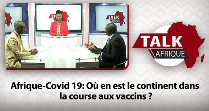 Talk Afrique > Afrique-Covid 19: Où en est le continent dans la course aux vaccins ?