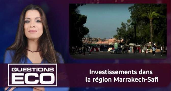 Questions ÉCO > Investissements dans la région Marrakech-Safi