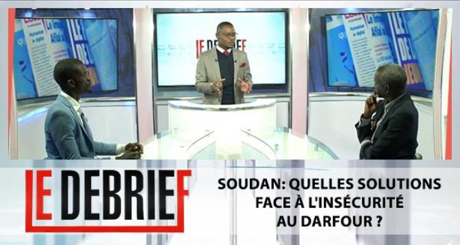 Le debrief > Soudan: quelles solutions face à l'insécurité au Darfour ?