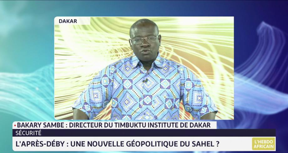 L'Hebdo africain: l'après Déby, une nouvelle  géopolitique du Sahel ? Le point avec Bakary Sambe du Timbuktu Institute