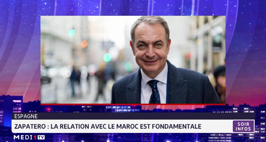 Zapatero: la relation avec le Maroc est « fondamentale »