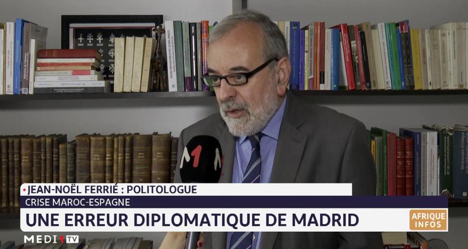Crise Maroc-Espagne: une erreur diplomatique de Madrid selon Jean Noël Ferrié