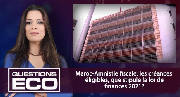 Maroc-Amnistie fiscale: les créances éligibles, que stipule la loi de finances 2021 ?