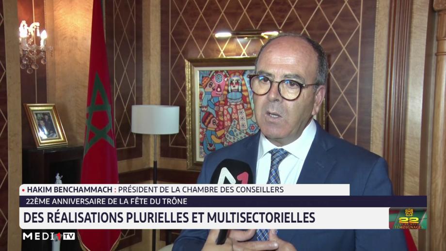 Hakim Benchamach: les 22 ans de règne du Roi Mohammed VI étaient riches en réalisations