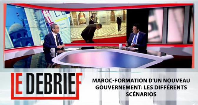 Le debrief > Maroc-formation d'un nouveau gouvernement: les différents scénarios