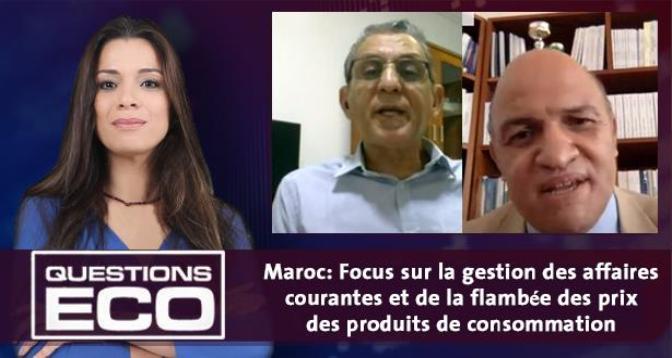 Questions ÉCO > Maroc: Focus sur la gestion des affaires courantes et de la flambée des prix des produits de consommation