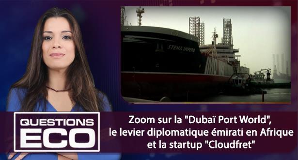 """Zoom sur la """"Dubaï Port World"""", le levier diplomatique émirati en Afrique et la startup """"Cloudfret"""""""
