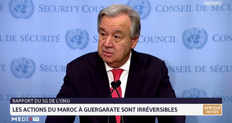 Rapport du SG de l'ONU: les actions du Maroc à Guerguarate sont irréversibles