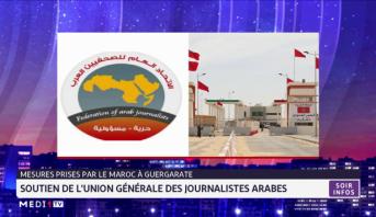 Mesures prises par le Maroc à Guergarate: soutien de l'union générale des journalistes arabes