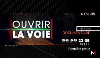 """""""Ouvrir la voie"""": documentaire à suivre ce dimanche à partir de 22:05 sur Medi1TV Afrique"""
