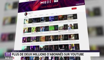 La chaîne YouTube de Medi1 TV atteint la barre de deux millions d'abonnés !